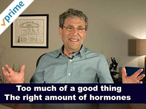 Too much of a good thing. The right amount of hormones.