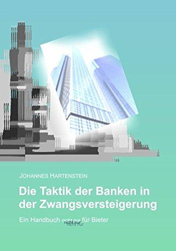 Die Taktik der Banken in der Zwangsversteigerung: Ein Handbuch - nicht nur - für Bieter