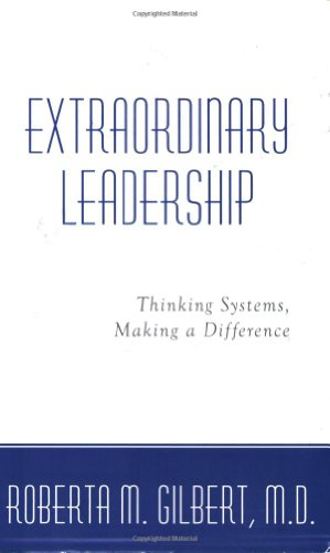 Extraordinary Leadership: Thinking Systems, Making a Difference