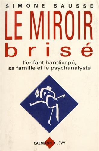 Le miroir brisé: L'enfant handicapé, sa famille et le psychanalyste (Collection Le passé recomposé) (French Edition)