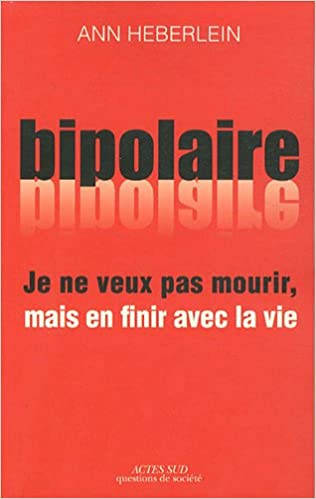 En ligne téléchargement Je ne veux pas mourir, mais en finir avec la vie : Expérience bipolaire et suicide pdf, epub