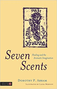 Seven Scents: Healing and the Aromatic Imagination