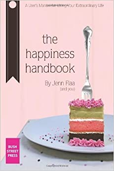 Book The Happiness Handbook: A User's Manual For Living Your Extraordinary Life by Flaa, Jenn (2012)