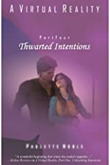Thwarted Intentions (A Virtual Reality) (Volume 4) Paperback