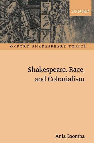 Shakespeare, Race, And Colonialism (Oxford Shakespeare Topics)