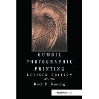 Gumoil Photographic Printing, Revised Edition