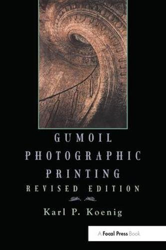Gumoil Photographic Printing, Revised Edition - Photographic Printing