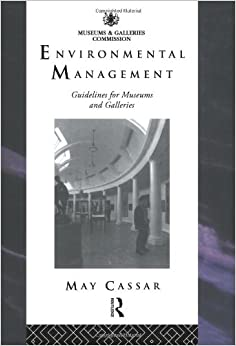 Environmental Management: Guidelines for Museums and Galleries (Heritage: Care-Preservation-Management)