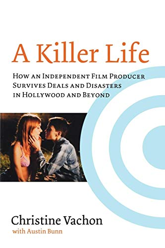 A Killer Life: How an Independent Film Producer Survives Deals and Disasters in Hollywood and Beyond