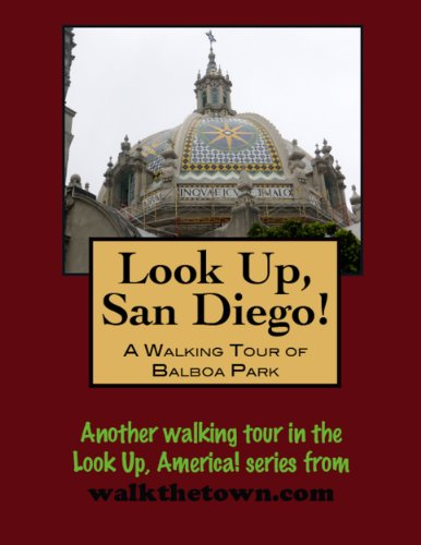 A Walking Tour of San Diego - Balboa Park (Look Up, America!)