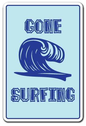 Gone Surfing Surf Sign (GONE SURFING -Sign Sign beach decor surfboard boogie board| Indoor/Outdoor | 14