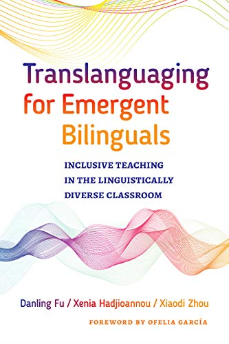 - Translanguaging for Emergent Bilinguals: Inclusive Teaching in the Linguistically Diverse Classroom (Language and Literacy Series)