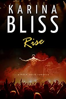 Rise: a ROCK SOLID romance by [Bliss, Karina]