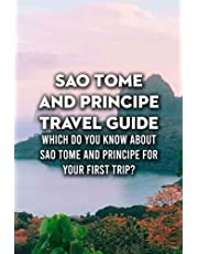 Sao Tome And Principe Travel Guide: Which Do You Know About Sao Tome And Principe for Your First Trip?: The Ultimate Guide for Your First Visiting to Sao Tome And Principe