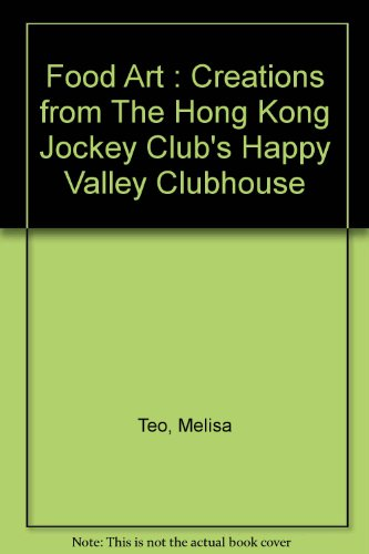 Food Art : Creations from The Hong Kong Jockey Club's Happy Valley Clubhouse