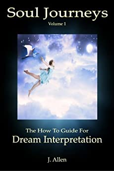 Soul Journeys: The How To Guide for Dream Interpretation by [Allen, J. ]