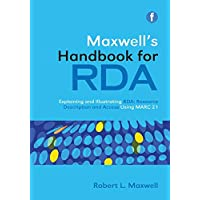 Maxwell's Handbook for RDA: Explaining and illustrating RDA: Resource Description and Access using MARC21