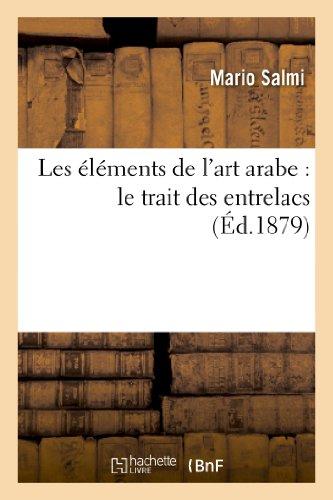 Les Elements de L'Art Arabe: Le Trait Des Entrelacs (Arts) (French Edition)
