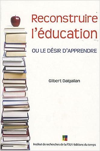 Livre gratuits en ligne Reconstruire l'éducation : Ou le désir d'apprendre pdf