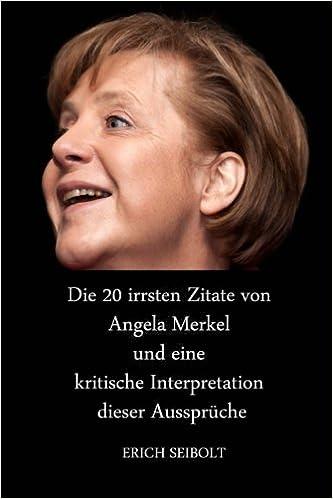Die 20 Irrsten Zitate Von Angela Merkel Und Eine Kritische