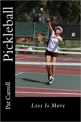 Pickleball: Less Is More: Pat Carroll: 9781984043276: Amazon ...