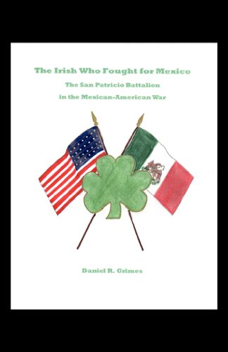 The Irish Who Fought for Mexico; The San Patricio Battalion in the Mexican-American War