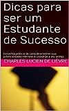 Dicas para ser um Estudante de Sucesso: Conselhos práticos de como desenvolver suas potencialidades interiores e colocá-las a seu serviço