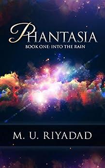 PHANTASIA (Book One: Into the Rain) by [Riyadad, M. U.]