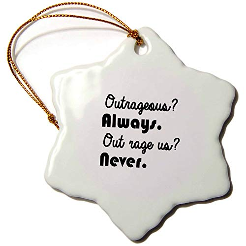 3dRose Tory Anne Collections Quotes - Outrageous Always Out Rage US Never - 3 inch Snowflake Porcelain Ornament ()