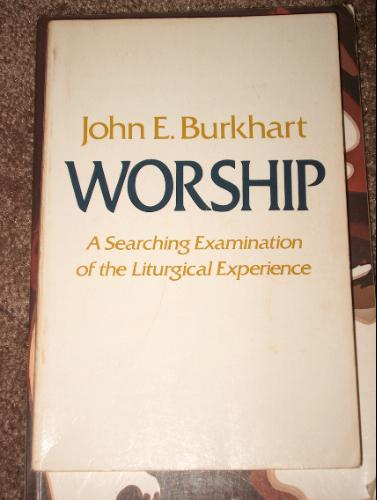 Worship: A Searching Examination of the Liturgical Experience
