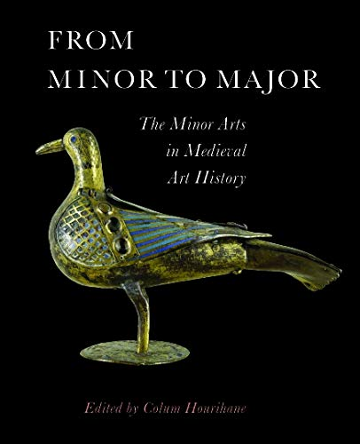 (From Minor to Major: The Minor Arts in Medieval Art History (The Index of Christian Art))