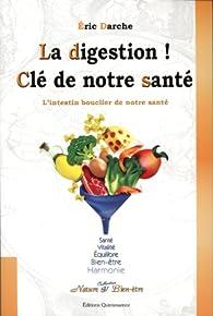 La digestion, la clé de notre santé par Eric Darche