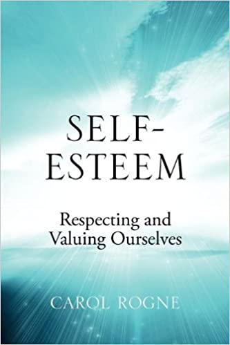 Self-Esteem: Respecting and Valuing Ourselves by Carol Rogne (2012-07-17)