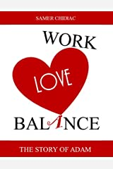 Work Love Balance: The Story of Adam Kindle Edition