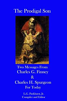 The Prodigal Son: Two Messages from Charles G. Finney and Charles H. Spurgeon for Today (Finney and Spurgeon Face to Face Book 4) by [Finney, Charles, Spurgeon, Charles]