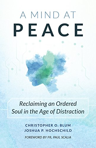 A Mind at Peace: Reclaiming an Ordered Soul in the Age of Distraction