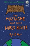 The Mustache That Cured World Hunger