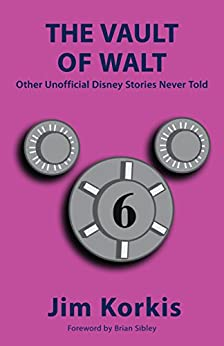 The Vault of Walt: Volume 6: Other Unofficial Disney Stories Never Told by [Korkis, Jim]