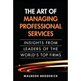 Art of Managing Professional Services, The: Insights from Leaders of the World's Top Firms (paperback)