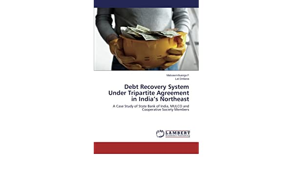 Debt Recovery System Under Tripartite Agreement In Indias Northeast