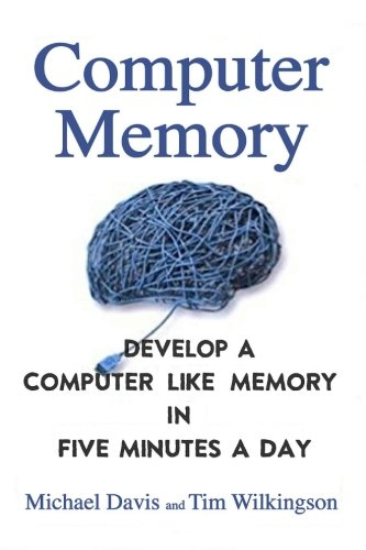 Computer Memory: Develop A Computer Like Memory In 5 Minutes A Day (Think Faster