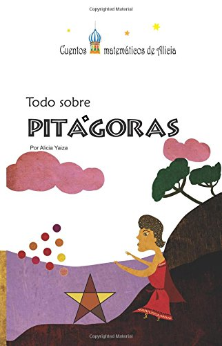 Todo sobre Pitagoras: Version color (Cuentos matematicos de Alicia) (Spanish Edition) [Alicia Yaiza] (Tapa Blanda)