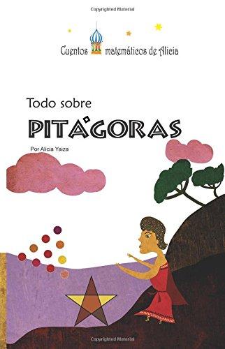 Todo sobre Pitagoras: Version color (Cuentos matematicos de Alicia) (Spanish Edition) [Alicia Yaiza] (Tapa Blanda)