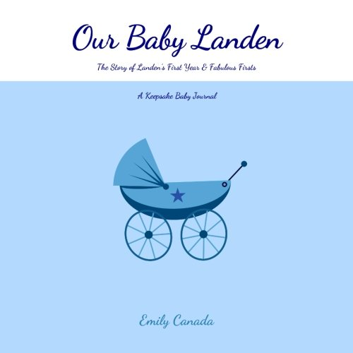 Our Baby Landen, The Story of Landen's First Year and Fabulous Firsts: A Keepsake Baby Journal (Our Baby Boy / Memory Book)