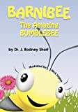 Barnibee, the Amazing Bumblebee, J. Rodney Short, 0985073314