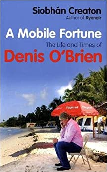 A Mobile Fortune: The Life and Times of Denis O'Brien