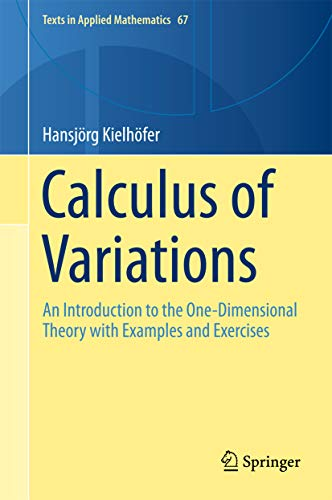 - Calculus of Variations: An Introduction to the One-Dimensional Theory with Examples and Exercises (Texts in Applied Mathematics Book 67)