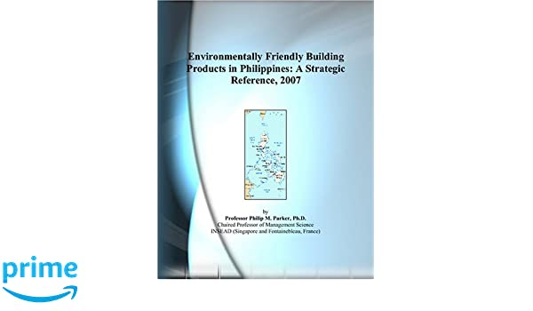 Environmentally Friendly Building Products in Philippines: A Strategic Reference, 2007
