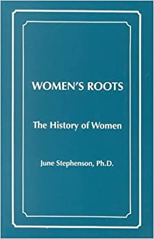 Women's Roots: The History of Women by June Stephenson (2000-03-03)