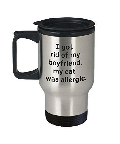 Funny Cat Travel Mug - I Got Rid of My Boyfriend, My Cat was Allergic - Stainless Steel Tumbler